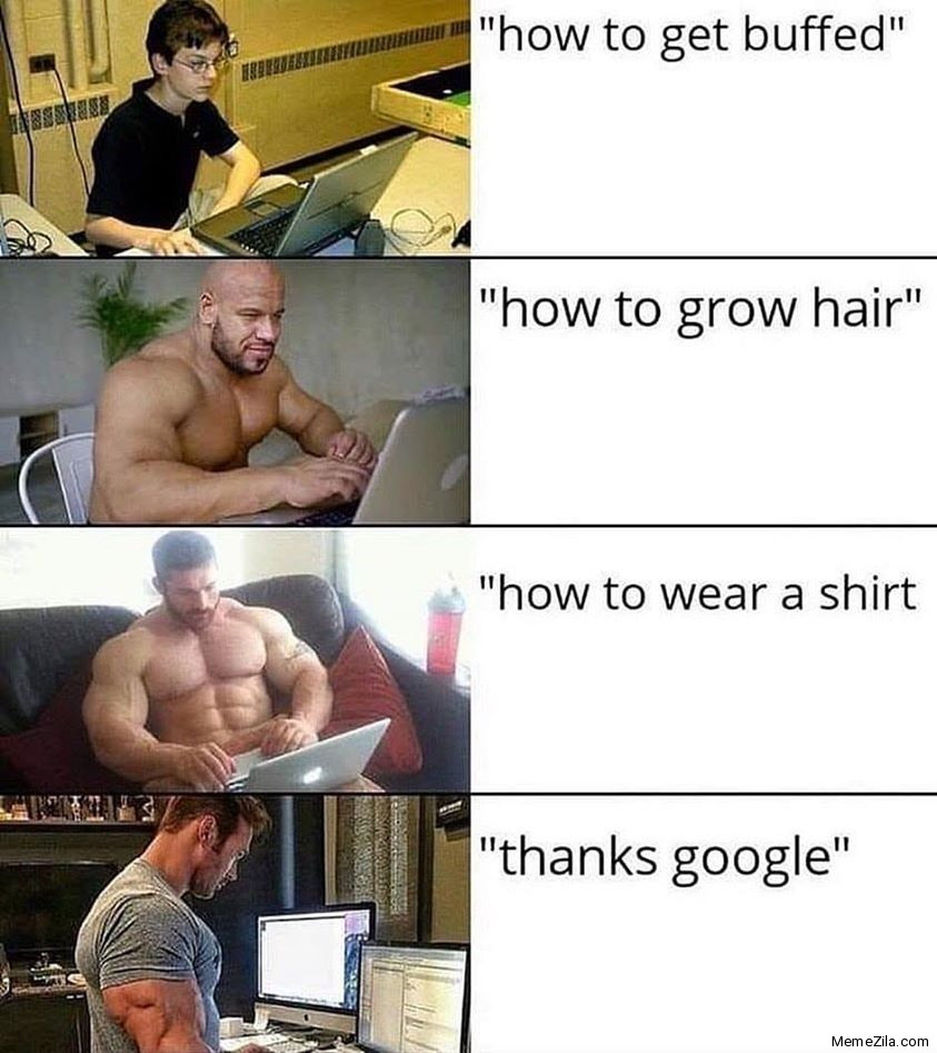 How to get buffed How to grow hair How to wear a shirt Thanks Google meme