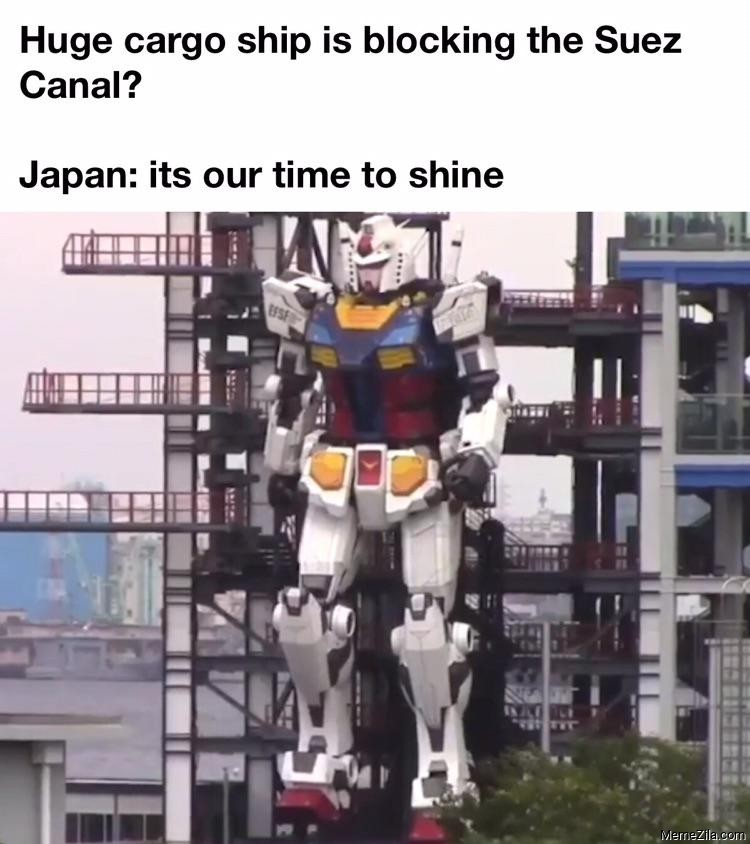 Huge cargo ship is blocking the Suez Canal Japan Its our time to shine meme