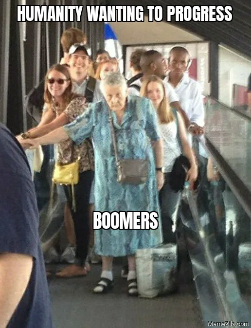 Humanity wanting to progress Meanwhile boomers meme