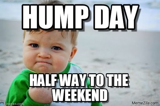 Hump day Half way to the weekend meme