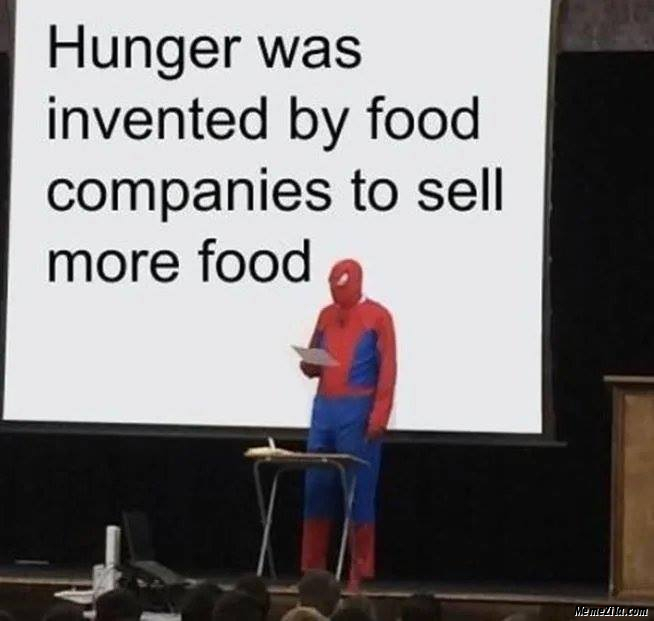 Hunger was invented by food companies to sell more food meme