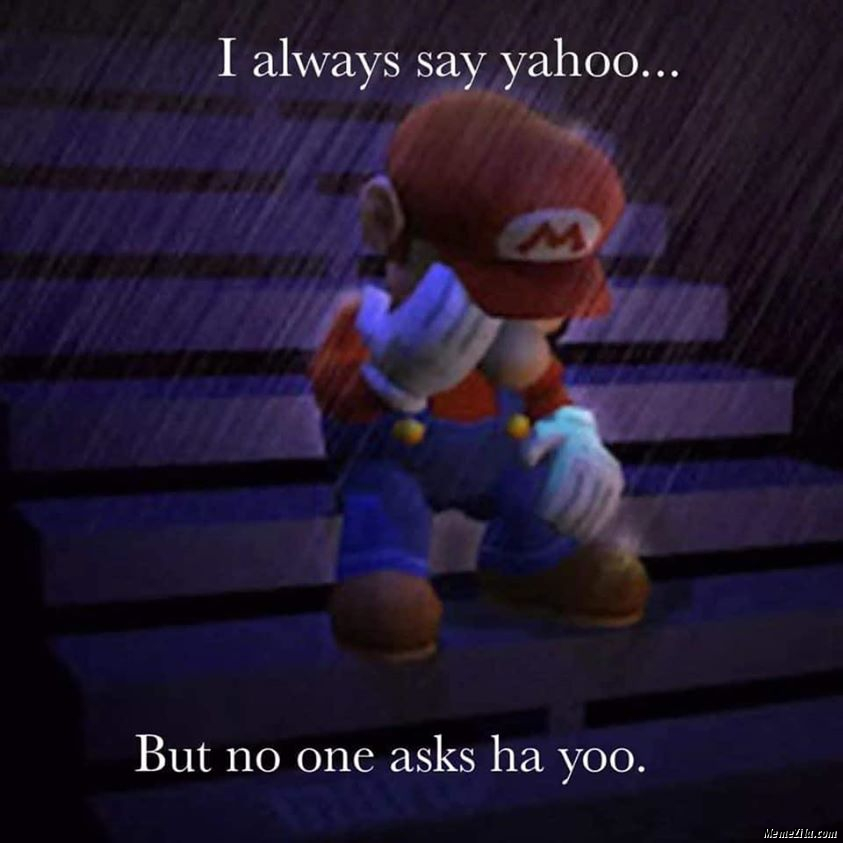 I always say yahoo But no one ask ha yoo meme