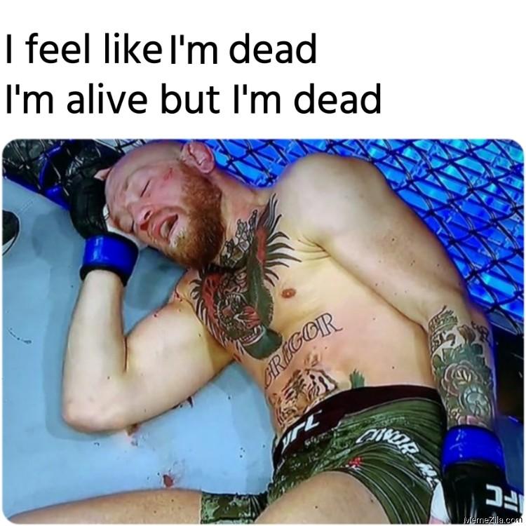 I feel like Im dead Im alive but Im dead meme