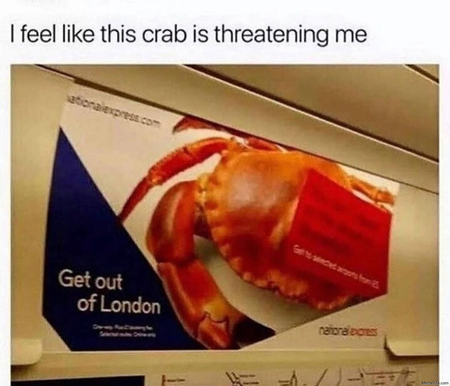 I feel like this crab is threatening me Get out of London meme