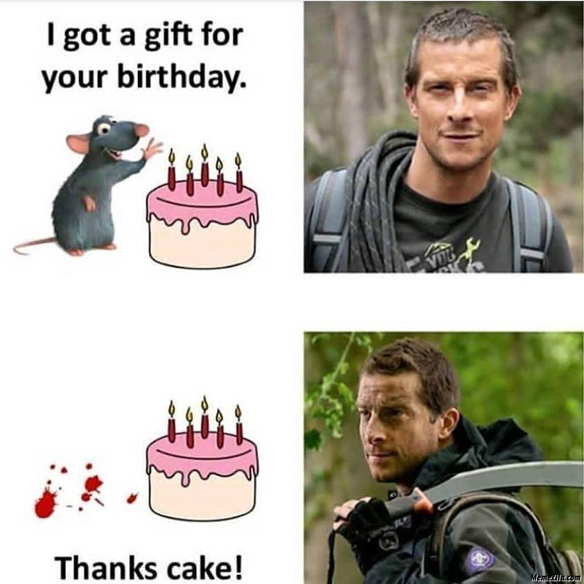 I got a gift for your birthday thanks cake meme
