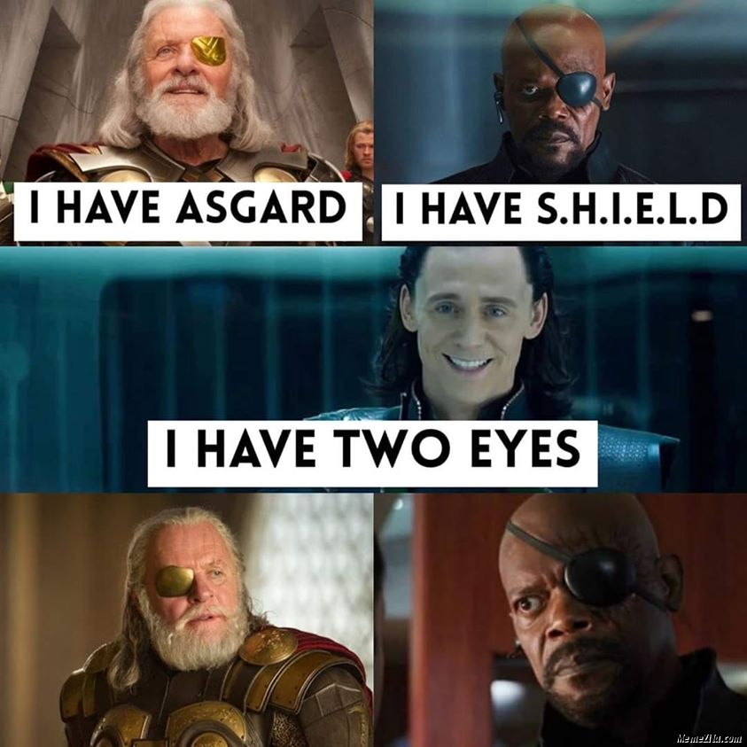 I have Asgard I have Shield I have two eyes meme
