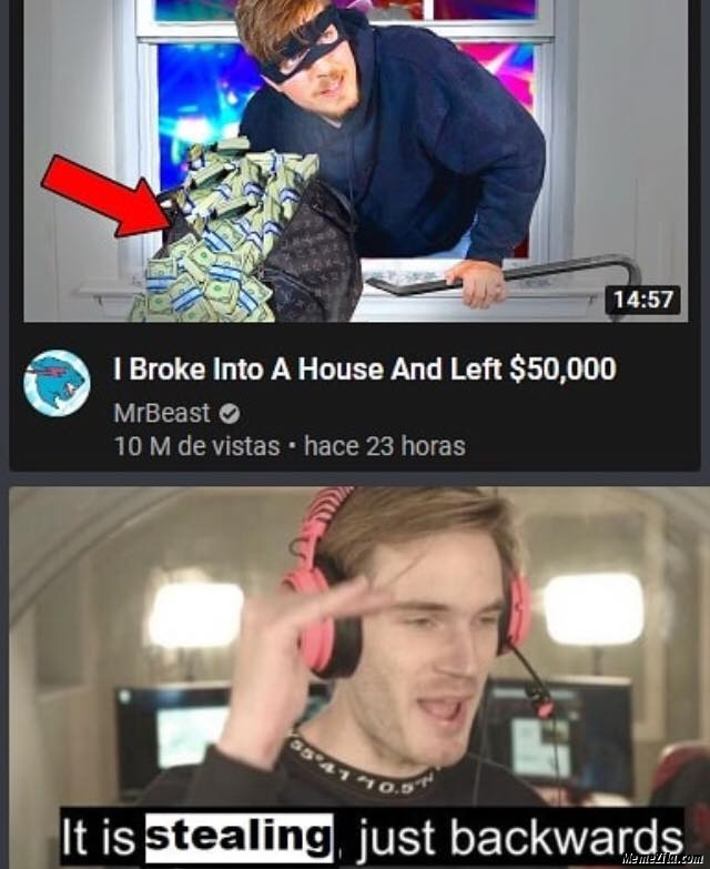 I just broke into a house and left $50000 It is stealing just backwards meme