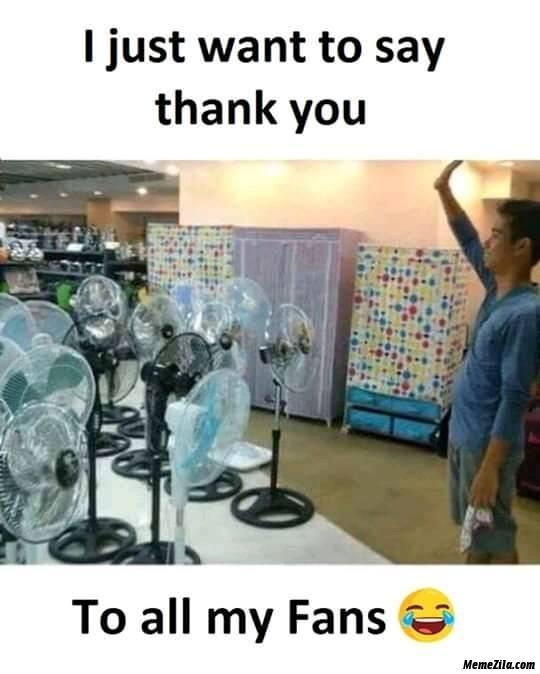 I just want to say thank you to all my fans meme
