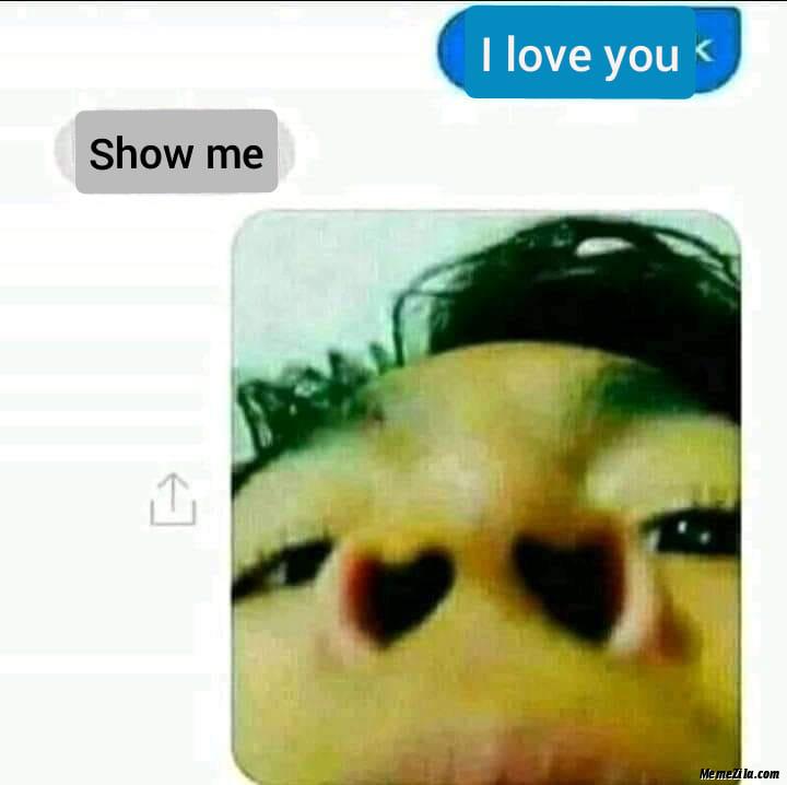 I love you Show me Nose meme