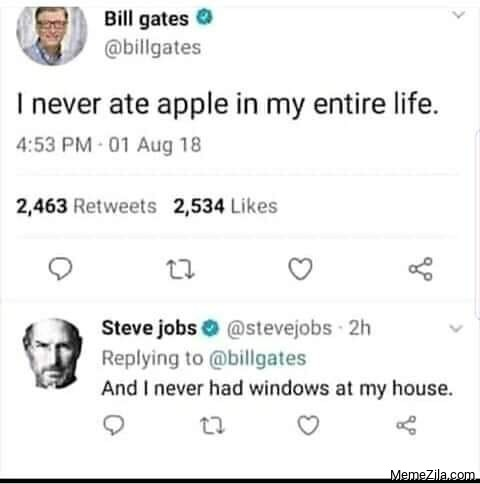 I never eat apple in my life And I never had windows at my house meme