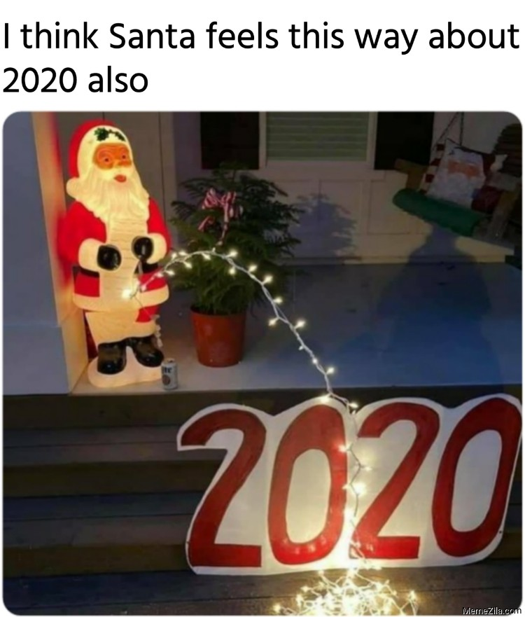 I think Santa feels this way about 2020 also meme
