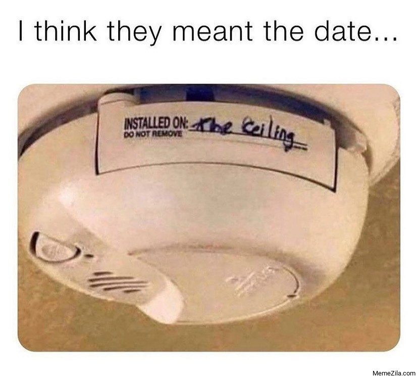 I think they meant the date Installed on the ceiling meme