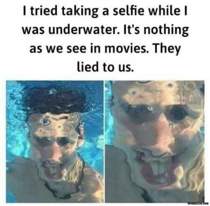 I tried taking selfie while I was underwater meme