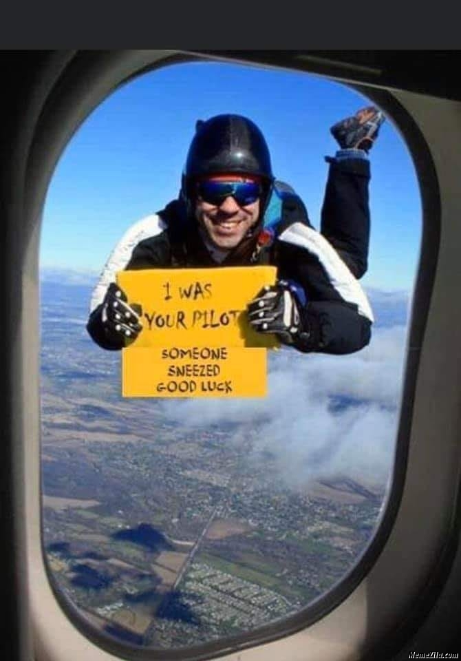 I was your pilot someone sneezed good luck meme