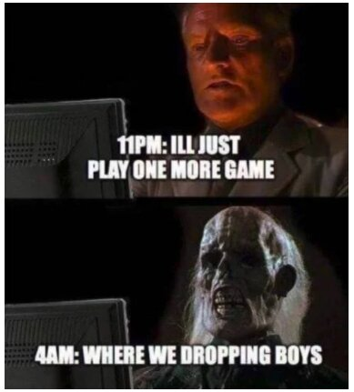 I will just play one more game meme