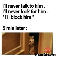 I will never talk to him I will never look for him meme