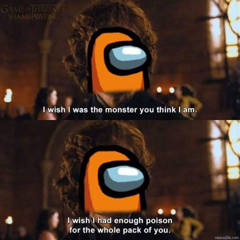 I wish I was the monster you think I am I wish I had enough poison for the whole pack of you meme