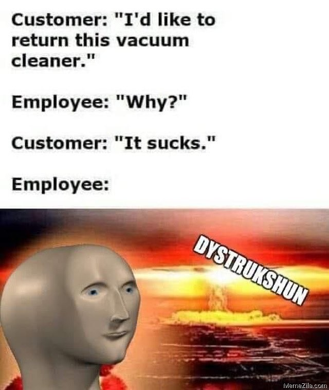 Id like to return this vaccum cleaner Why It sucks meme