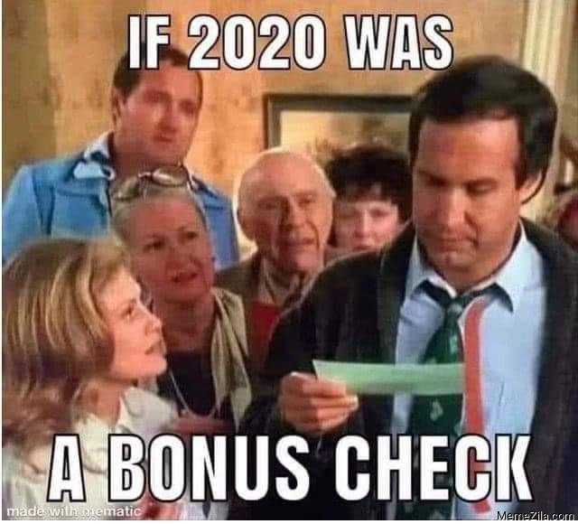 If 2020 was a bonus check meme