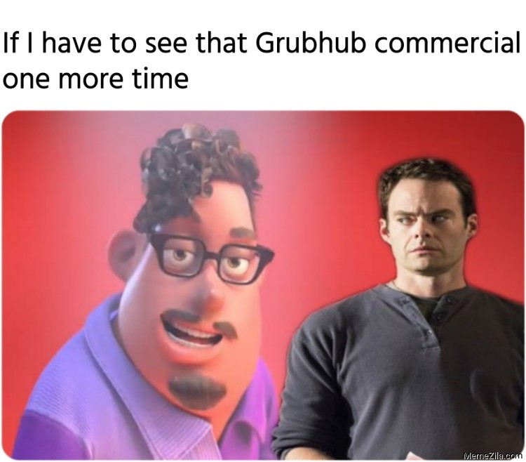 If I have to see that Grubhub commercial one more time meme