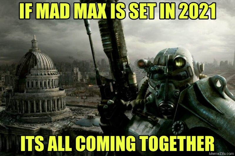 If Mad Max is set in 2021 Its all coming together meme
