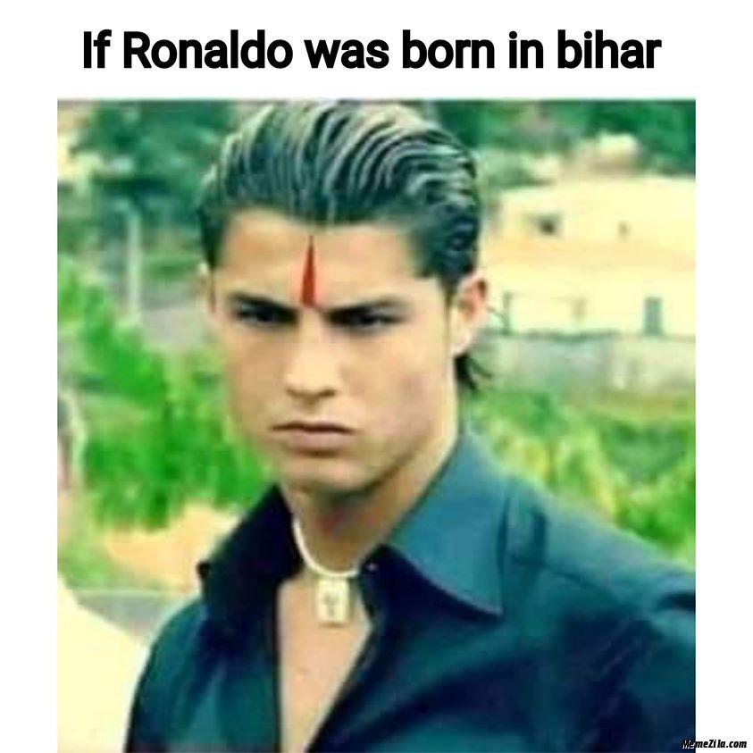 If Ronaldo was born in Bihar meme