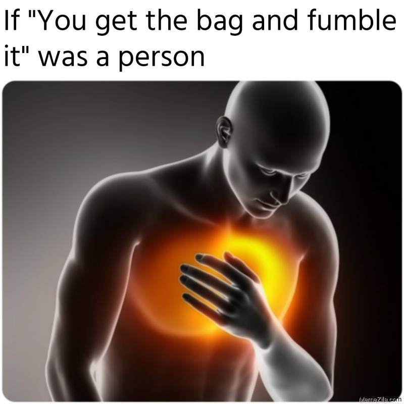 If You get the bag and fumble it was a person meme