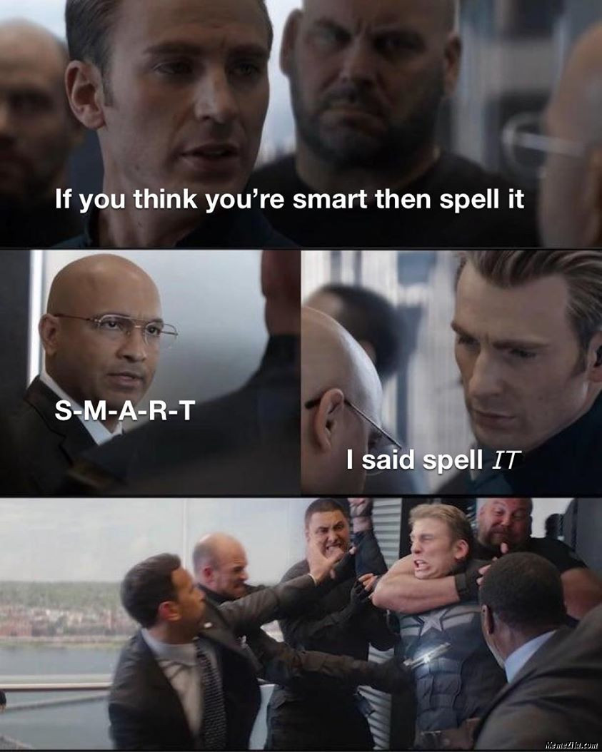 If you are smart then spell it SMART I said spell IT meme