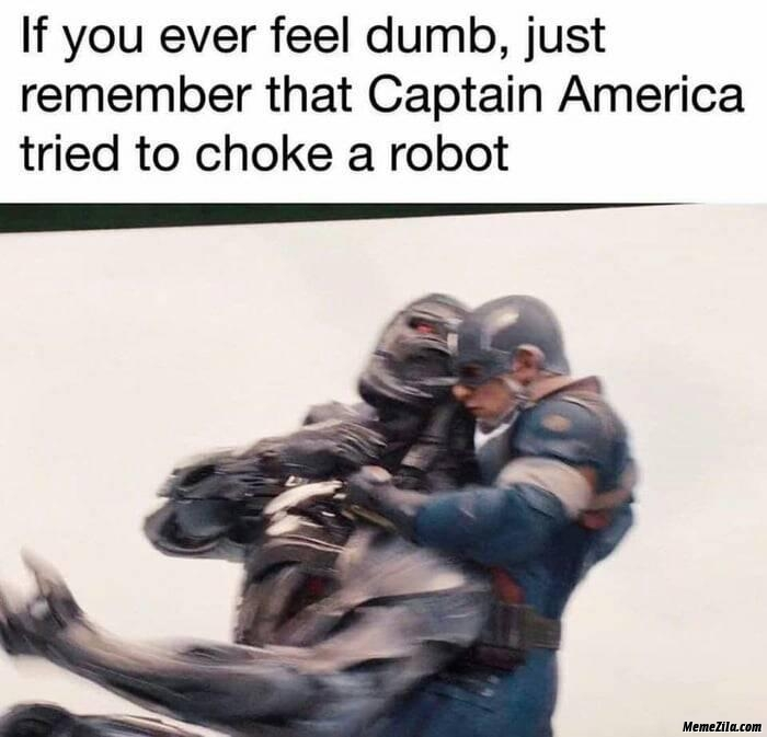 If you ever feel dumb just remember that Captain America tried to choke a robot meme