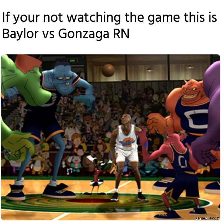 If your not watching the game this is Baylor vs Gonzaga RN meme