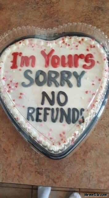 Im yours Sorry no refunds meme