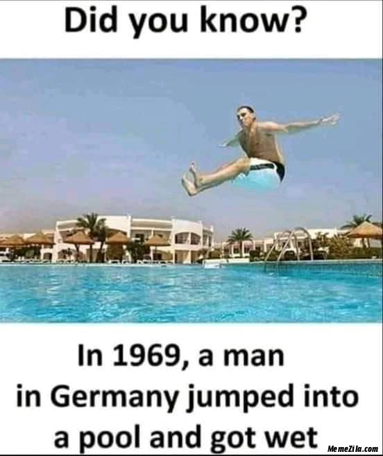 In 1969 a man in Germany jumped into a pool and got wet meme