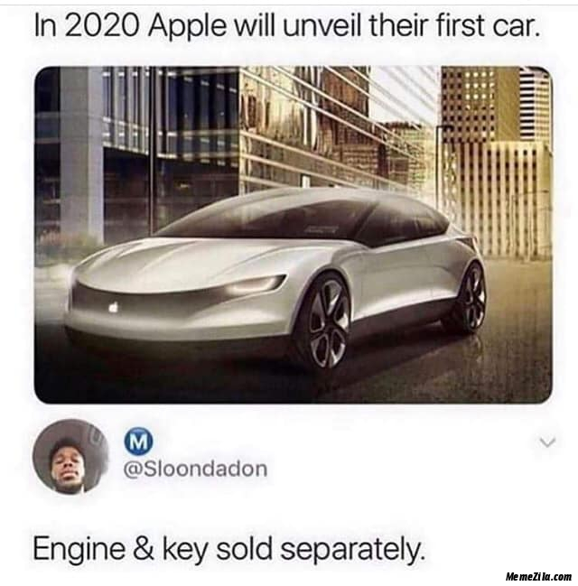 In 2020 Apple will unveil their first car Engine and key sold separately meme