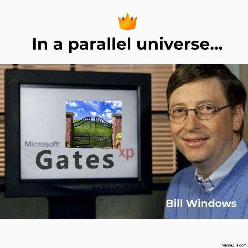 In a parallel universe Microsoft Gates XP Bill Windows meme
