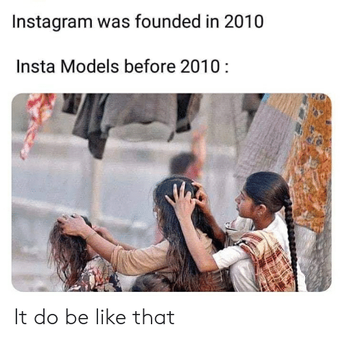 Instagram was founded in 2010 insta models before 2010 meme