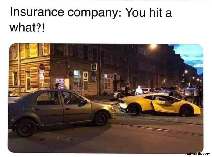 Insurance company You hit a what meme