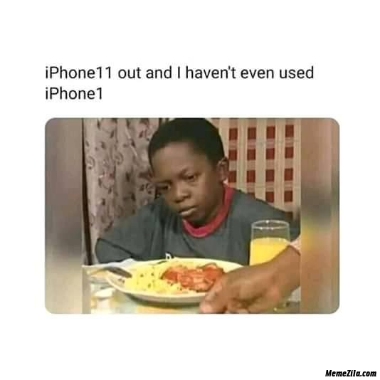 Iphone11 out and I havent evevn used iphone1 meme