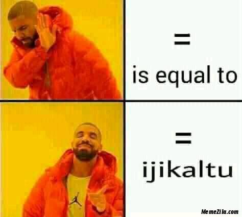 Is equal to vs ijikaltu meme