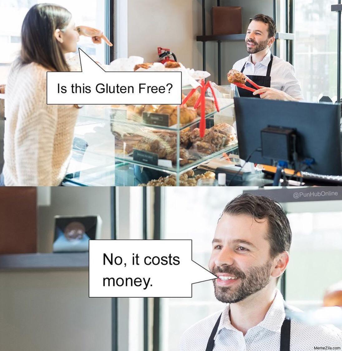 Is this gluten free No it costs money meme
