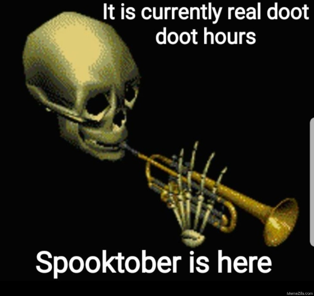 It is currently real doot doot hours Spooktober is here meme
