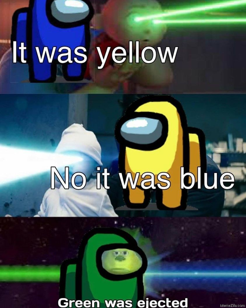 It was yellow No it was blue Green was ejected meme