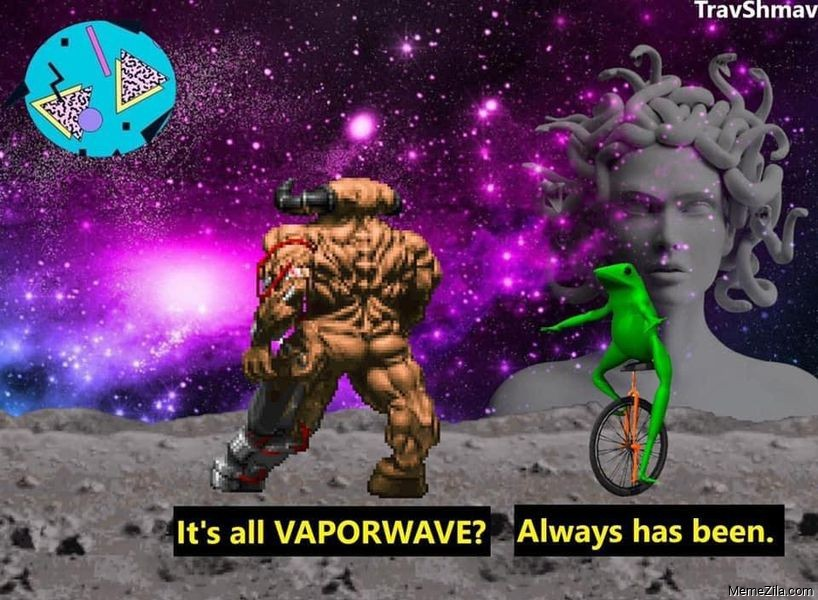 Its all vaporwave Always has been meme