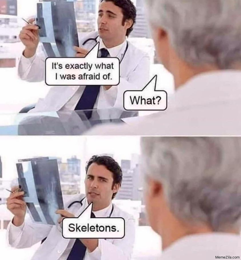 Its exactly what I was afraid of What Skeletons meme