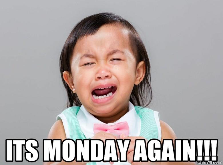 Its monday again Crying kid meme