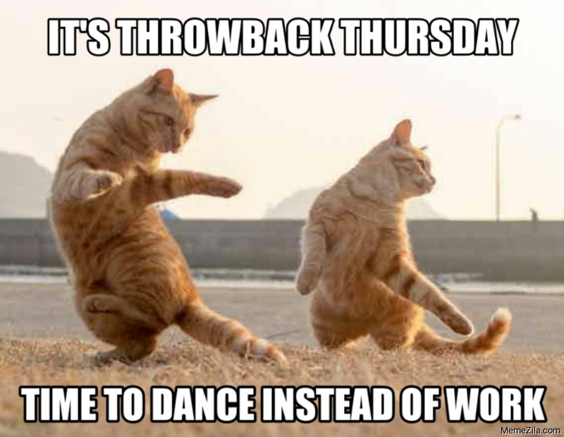 Its throwback thursday Time to dance instead of work meme