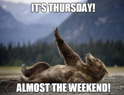 Its thursday Almost the weekend meme