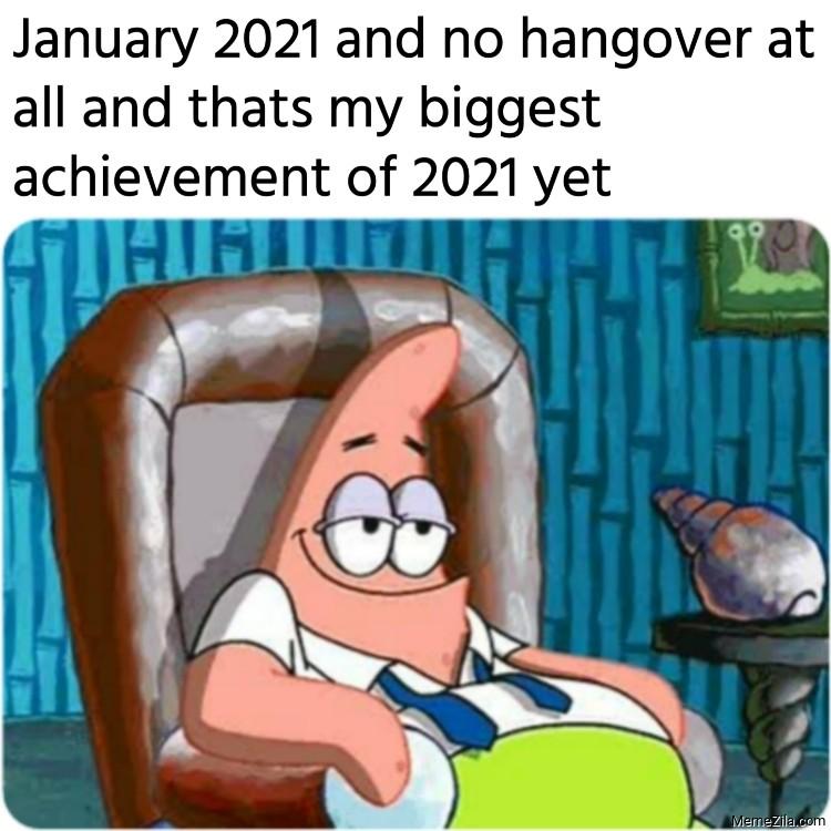 January 2021 and no hangover at all meme
