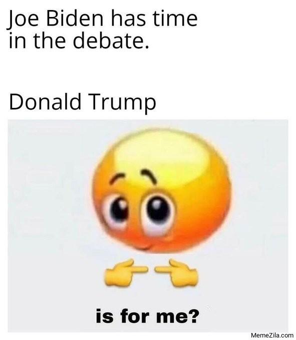 Joe Biden has time in debate Meanwhile Donald Trump is for me meme