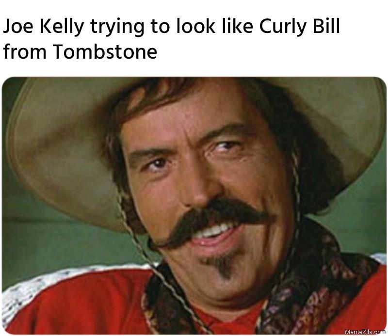 Joe Kelly trying to look like Curly Bill from Tombstone meme