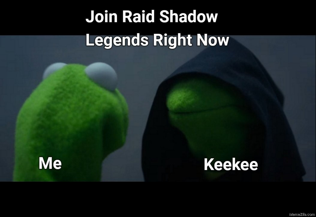 Join Raid shadow legends right now Me vs Keekee meme